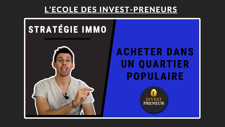 investir dans un quartier populaire ou sensible bonne ou mauvaise idée Invest Preneur Julien Malengo