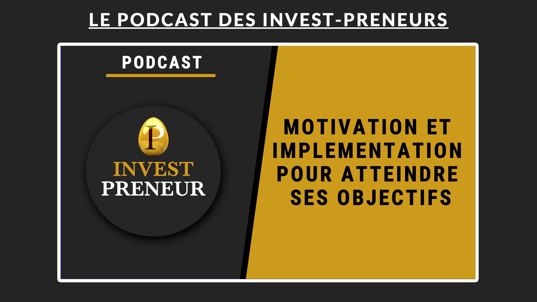 IMAGE EN AVANT - Podcast Julien Malengo Invest Preneur 1 - Motivation et implémentation pour atteindre ses objectifs